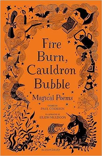 Fire Burn, Cauldron Bubble: Magical Poems Chosen by Paul Cookson:  Amazon.co.uk: Paul Cookson: Books