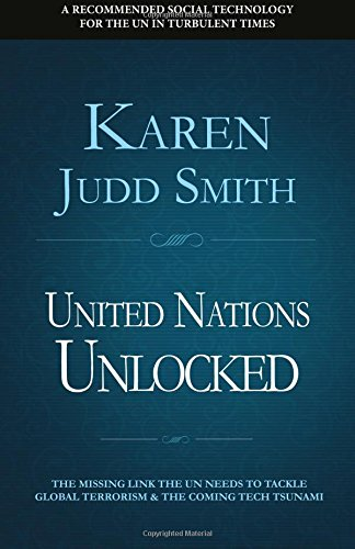 United Nations Unlocked: The Missing Link the UN Needs to Tackle Global Terrorism and the Coming Tech Tsunami pdf