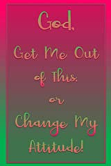 God, Get Me Out of This or Change My Attitude!: Raspberry & Green Daily Prayer Journal Paperback