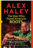 Image of Alex Haley: The Man Who Traced America's Roots: His Life, His Works