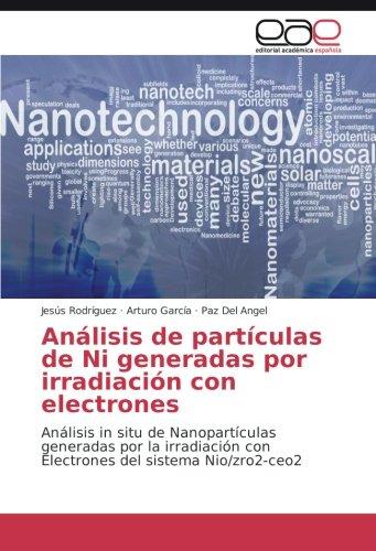 Anlisis de partculas de Ni generadas por irradiacin con electrones: Anlisis in situ de Nanopartculas generadas por la irradiacin con Electrones del sistema Nio/zro2-ceo2 (Spanish Edition)