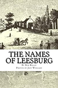 The Names of Leesburg: Historic Origins of the Names of the Town's Streets, Parks, Homes and More