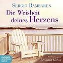 Die Weisheit deines Herzens Hörbuch von Sergio Bambaren Gesprochen von: Leonard Hohm