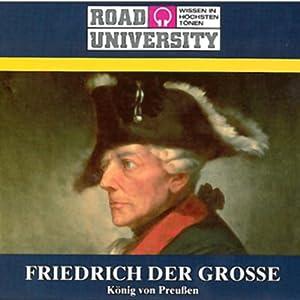 Friedrich der Grosse - Teil 1 und 2 (Road University) Hörbuch