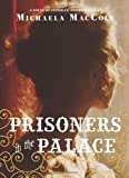 Prisoners in the Palace, Michaela MacColl, 1452119589