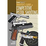 Gun Digest Shooter's Guide to Competitive Pistol Shooting