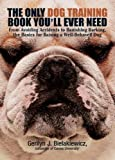 img - for The Only Dog Training Book You'll Ever Need: From Avoiding Accidents to Banishing Barking, the Basics for Raising a Well-Behaved Dog book / textbook / text book