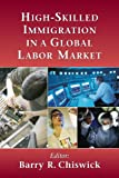 High-Skilled Immigration in a Global Labor Market, Chiswick, Barry R., 0844743852