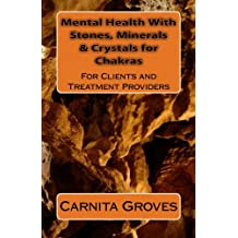 Mental Health With Stones, Minerals & Crystals For Chakras: For Clients and Treatment Providers