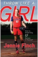 Throw Like a Girl: How to Dream Big and Believe in Yourself: How to Dream Big & Believe in Yourself Kindle Edition