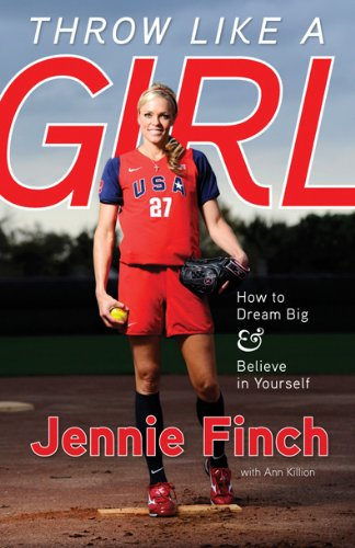 Throw Like a Girl: How to Dream Big and Believe in Yourself: How to Dream Big & Believe in Yourself