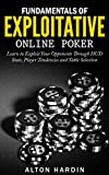 Fundamentals of Exploitative Online Poker: Learn to Exploit Your Opponents Through HUD Stats, Player Tendencies and Table Selection