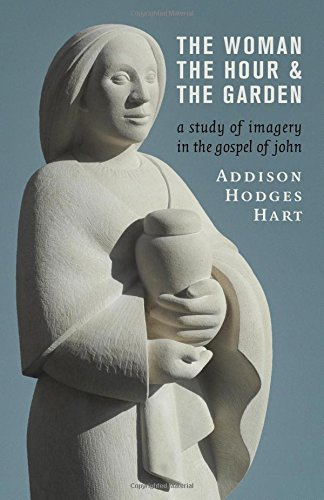 The Woman, the Hour, and the Garden: A Study of Imagery in the Gospel of John by imusti