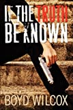 If the Truth Be Known, Boyd Wilcox, 1438930380