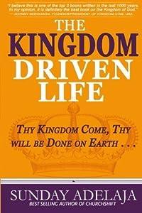The Kingdom Driven Life by Sunday Adelaja (2015-10-01)