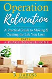 Operation Relocation: A Practical Guide to Moving and Creating the Life You Love: Part One: A Place to Call Home