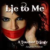 Lie to Me : A Touched Trilogy, Volume 1 | Angela Fristoe