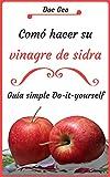 Cómo hacer su vinagre de sidra sí mismo?: simple guìa DIY (Spanish Edition)