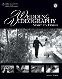 Wedding Videography: Start to Finish, 1st ed