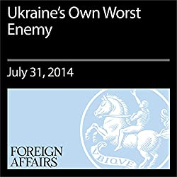 Ukraine's Own Worst Enemy
