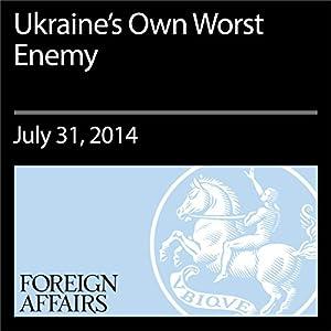 Ukraine's Own Worst Enemy Periodical