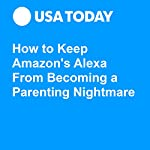 How to Keep Amazon's Alexa From Becoming a Parenting Nightmare | Brett Molina