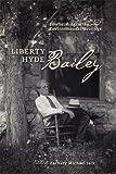 Liberty Hyde Bailey, Liberty Hyde Bailey, 0801447097
