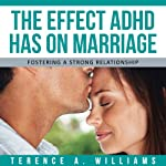 The Effect ADHD Has On Marriage: Fostering A Strong Relationship | Terence Williams