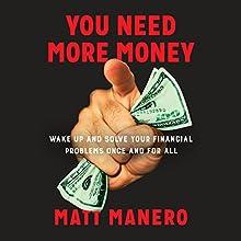 You Need More Money Audiobook by Matt Manero Narrated by Matt Manero