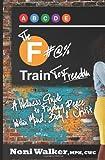 The F#@% Train to Freedom, Noni Walker, 1491041919