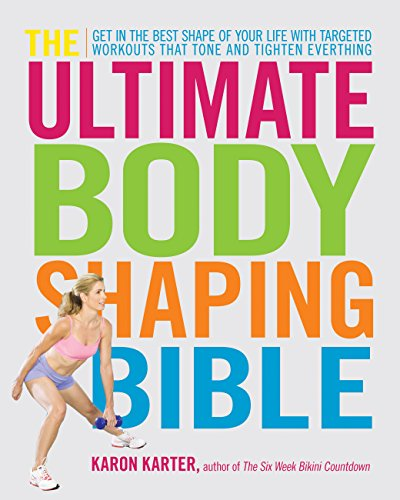 The Ultimate Body Shaping Bible: Get in the Best Shape of Your Life with Targeted Workouts That Tone and Tighten Everything (Best Exercise To Get In Shape Fast)