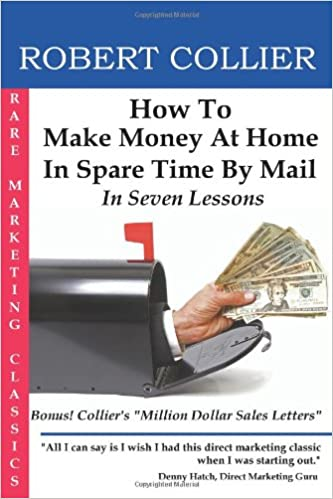 how to make money at home in spare time by mail in seven lessons robert collier bernie malonson 9780981643205 amazon com books