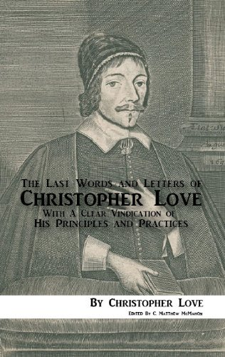 the-last-words-and-letters-of-christopher-love-with-a-clear-vindication-of-his-principles-and-practi