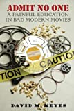 img - for Admit No One: A Painful Education in Bad Modern Movies book / textbook / text book