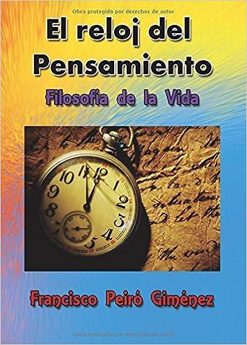 Amazon.com: El reloj del pensamiento. Filosofía de la vida (Spanish Edition) (9788416278107): Francisco Peiró Giménez: Books