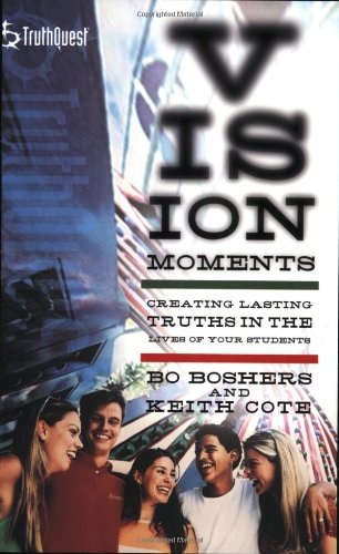 Vision Moments: Creating Lasting Truths in the Lives of Your Students (Truthquest) ebook