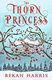 The Thorn Princess: Iron Crown Faerie Tales Book 1