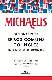 Michaelis Dicionário de Erros Comuns do inglês para Falantes de Português: Corrija seus erros antes que se tor