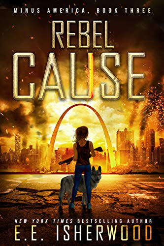 Rebel Cause: A Post-Apocalyptic Survival Thriller (Minus America Book 3) by [Isherwood, EE]