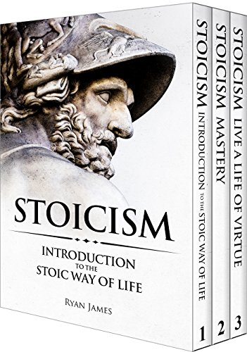 Stoicism: 3 Books in One - Stoicism: Introduction to the Stoic Way of Life, Stoicism Mastery: Mastering the Stoic Way of Life, Stoicism: Live a Life of ... Guide on Stoicism (Stoicism Series Book 4)