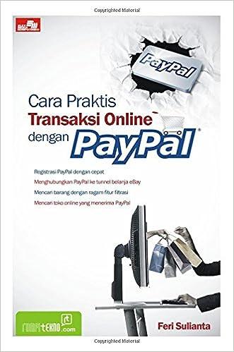 Cara Praktis Transaksi Online dengan PayPal (Indonesian Edition): Feri Sulianta: 9786020021065: Amazon.com: Books