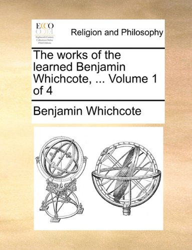 Download The works of the learned Benjamin Whichcote, ... Volume 1 of 4 pdf