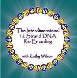 The Interdimensional 12 Strand DNA Re-encoding