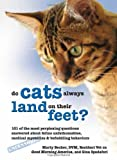img - for Why Do Cats Always Land on Their Feet?: 101 of the Most Perplexing Questions Answered About Feline Unfathomables, Medical Mysteries and Befuddling Behaviors book / textbook / text book