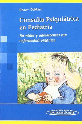 Consulta psiquiatrica en pediatria / Clinical Manual of Pediatric. Psychosomatic Medicine: En ninos y adolescentes con enfermedad organica / Mental ... Children and Adolescents (Spanish Edition)