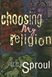 Choosing My Religion, R. C. Sproul, 080105575X