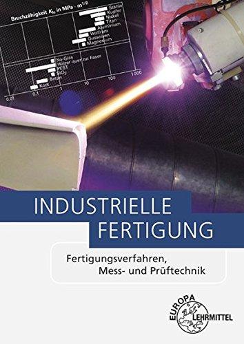 Industrielle Fertigung: Fertigungsverfahren, Mess-...