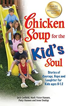 Chicken Soup for the Kid's Soul: Stories of Courage, Hope and Laughter for Kids ages 8-12 1558746099 Book Cover