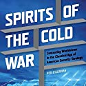 Spirits of the Cold War: Contesting Worldviews in the Classical Age of American Security Strategy Audiobook by Ned O'Gorman Narrated by Dan Kassis