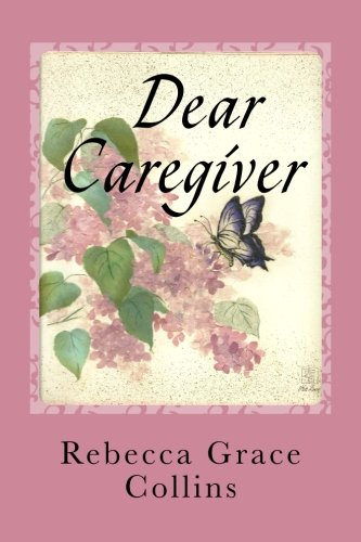 Dear Caregiver: Letters of Encouragement and Hope for ...